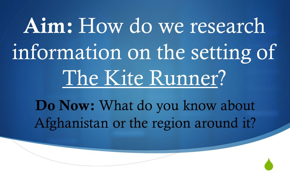  Aim: How do we research information on the setting of The Kite Runner.