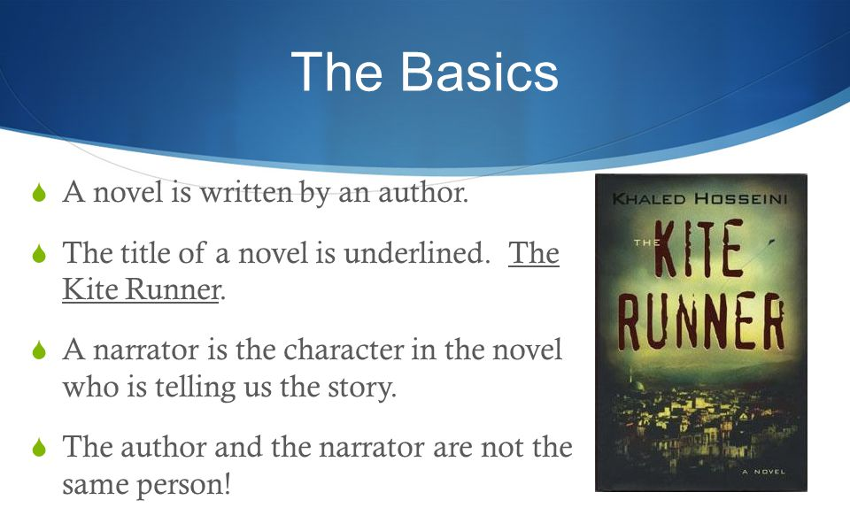 The Basics  A novel is written by an author.  The title of a novel is underlined.