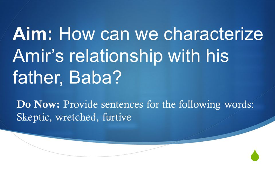  Aim: How can we characterize Amir's relationship with his father, Baba.