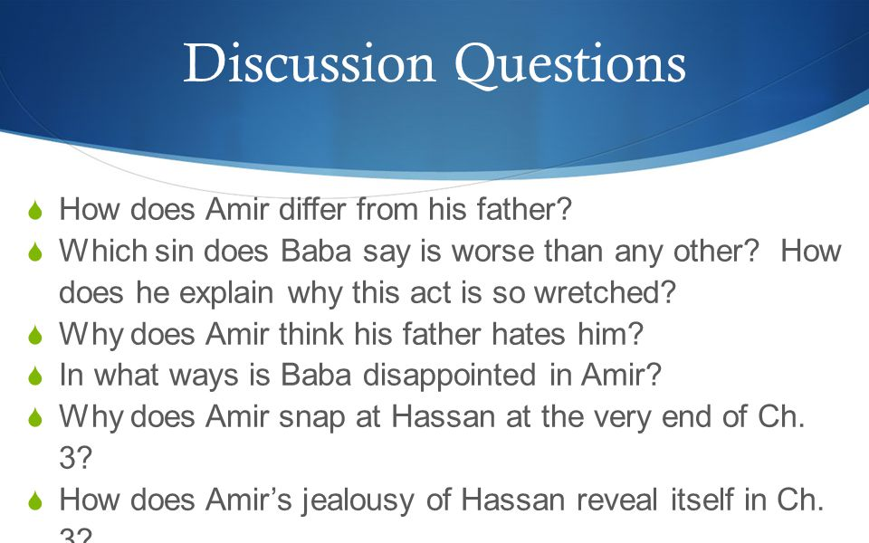 Discussion Questions  How does Amir differ from his father.