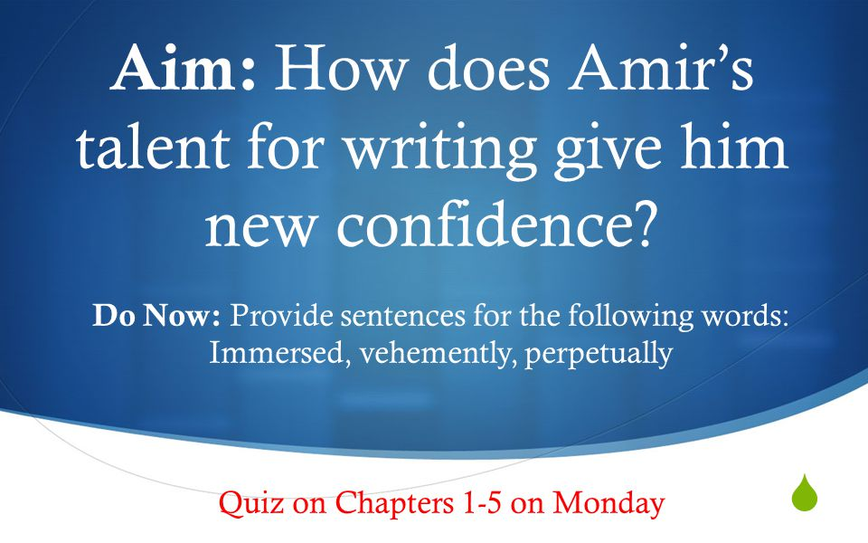  Aim: How does Amir's talent for writing give him new confidence.