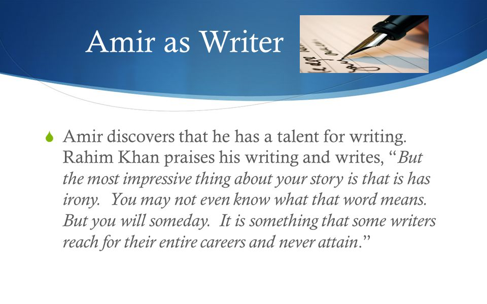 Amir as Writer  Amir discovers that he has a talent for writing.