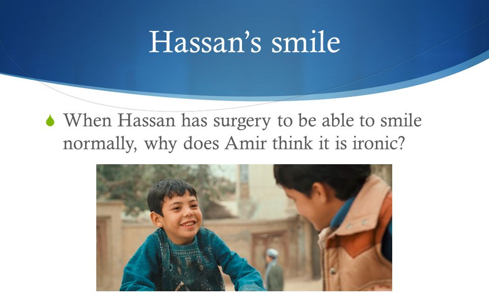 Hassan's smile  When Hassan has surgery to be able to smile normally, why does Amir think it is ironic