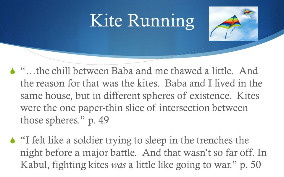 Kite Running  …the chill between Baba and me thawed a little.