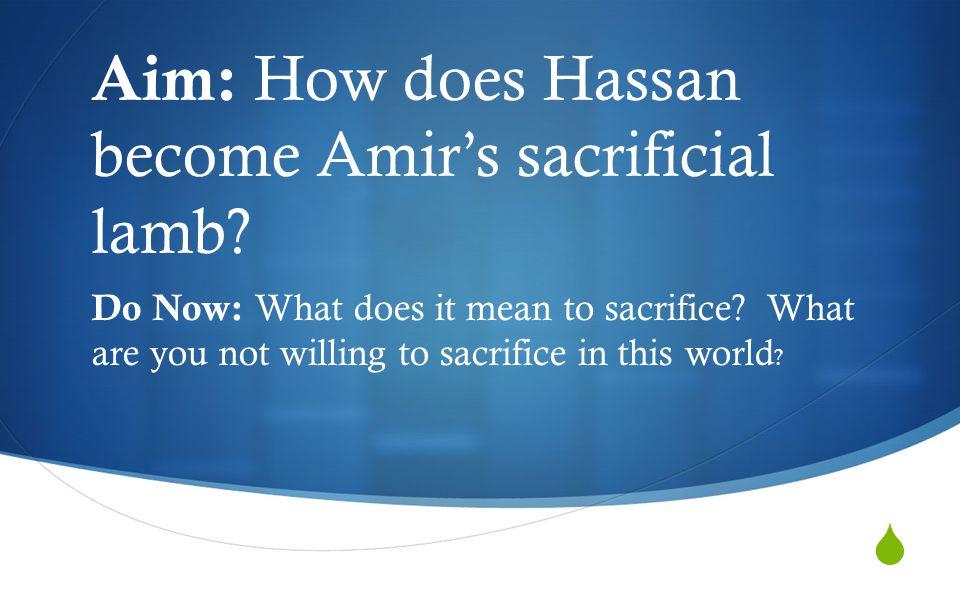  Aim: How does Hassan become Amir's sacrificial lamb.