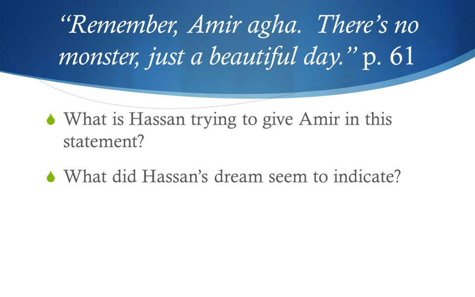 Remember, Amir agha. There's no monster, just a beautiful day. p.