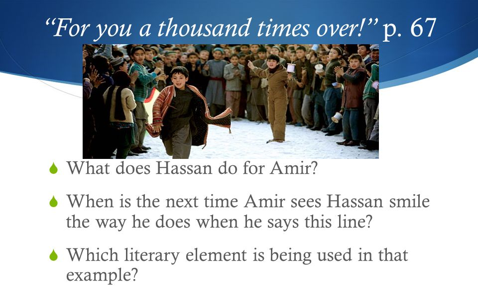 For you a thousand times over! p. 67  What does Hassan do for Amir.