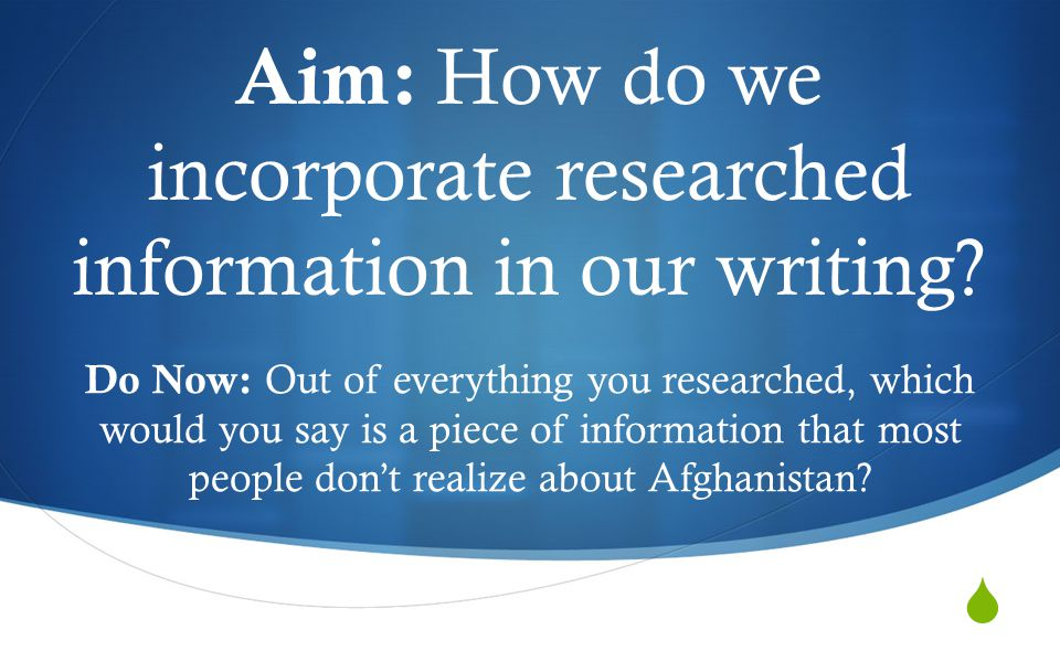  Aim: How do we incorporate researched information in our writing.