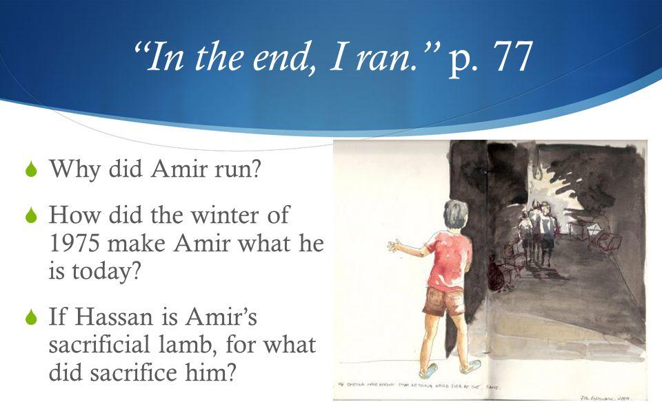 In the end, I ran. p. 77  Why did Amir run.