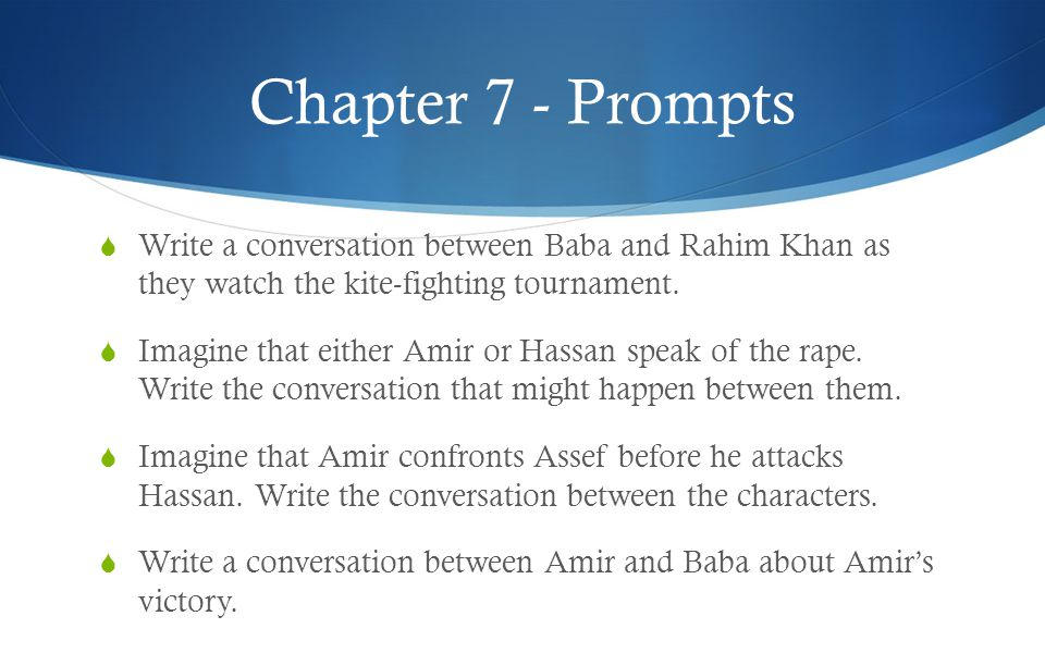 Chapter 7 - Prompts  Write a conversation between Baba and Rahim Khan as they watch the kite-fighting tournament.