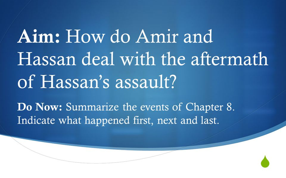  Aim: How do Amir and Hassan deal with the aftermath of Hassan's assault.