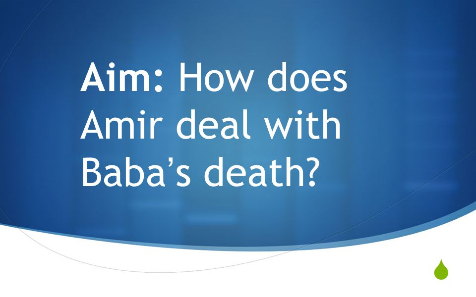  Aim: How does Amir deal with Baba ' s death