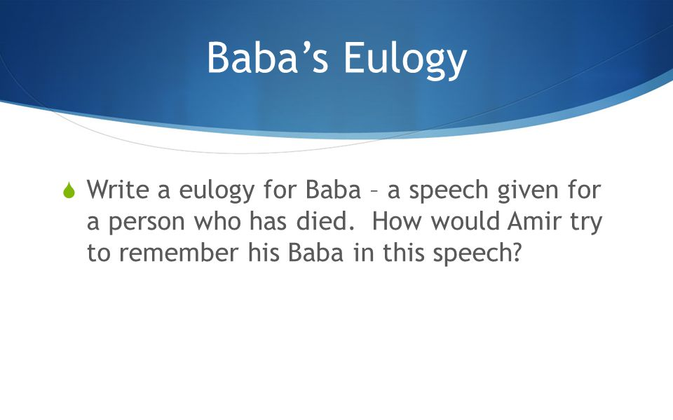 Baba's Eulogy  Write a eulogy for Baba – a speech given for a person who has died.