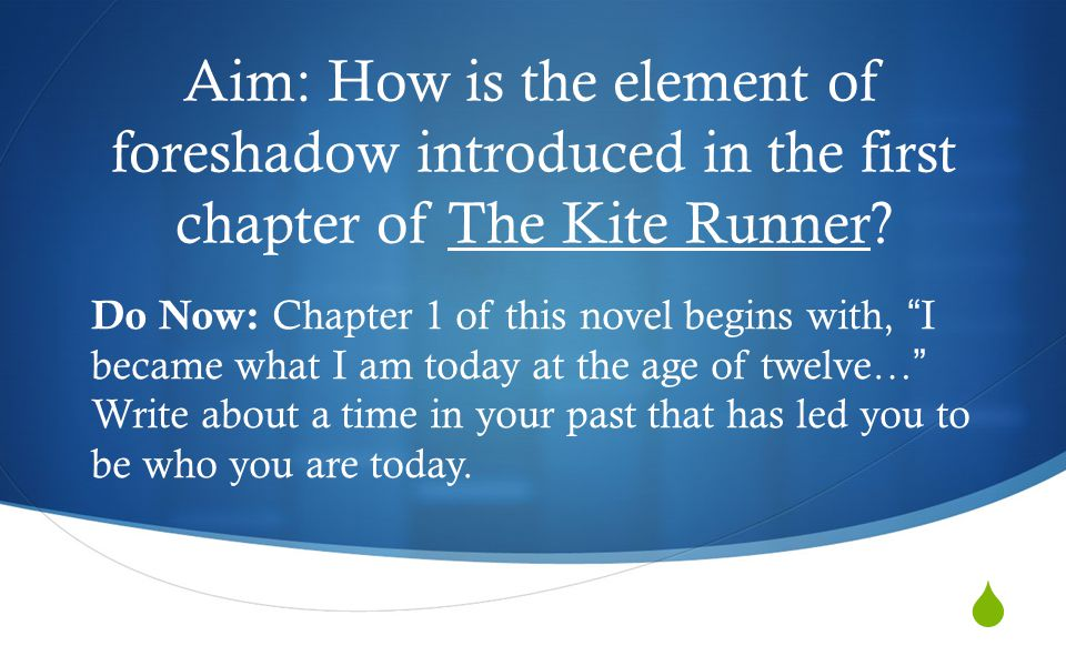 Aim: How is the element of foreshadow introduced in the first chapter of The Kite Runner.
