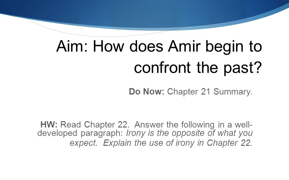 Aim: How does Amir begin to confront the past. Do Now: Chapter 21 Summary.