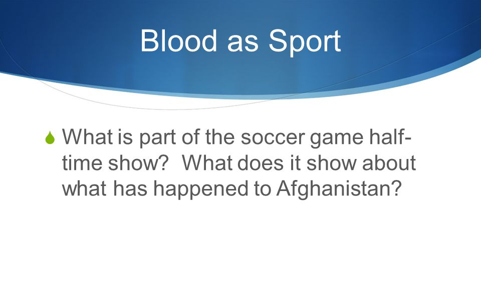Blood as Sport  What is part of the soccer game half- time show.