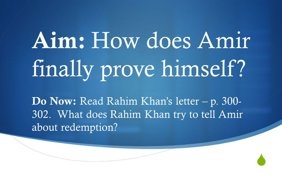  Aim: How does Amir finally prove himself. Do Now: Read Rahim Khan's letter – p.