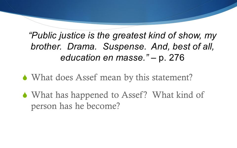Public justice is the greatest kind of show, my brother.