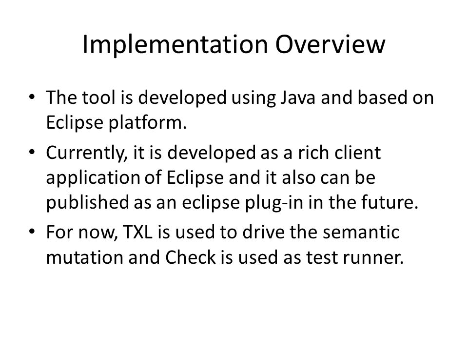 Implementation Overview The tool is developed using Java and based on Eclipse platform.
