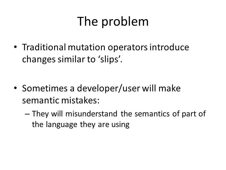 The problem Traditional mutation operators introduce changes similar to 'slips'.