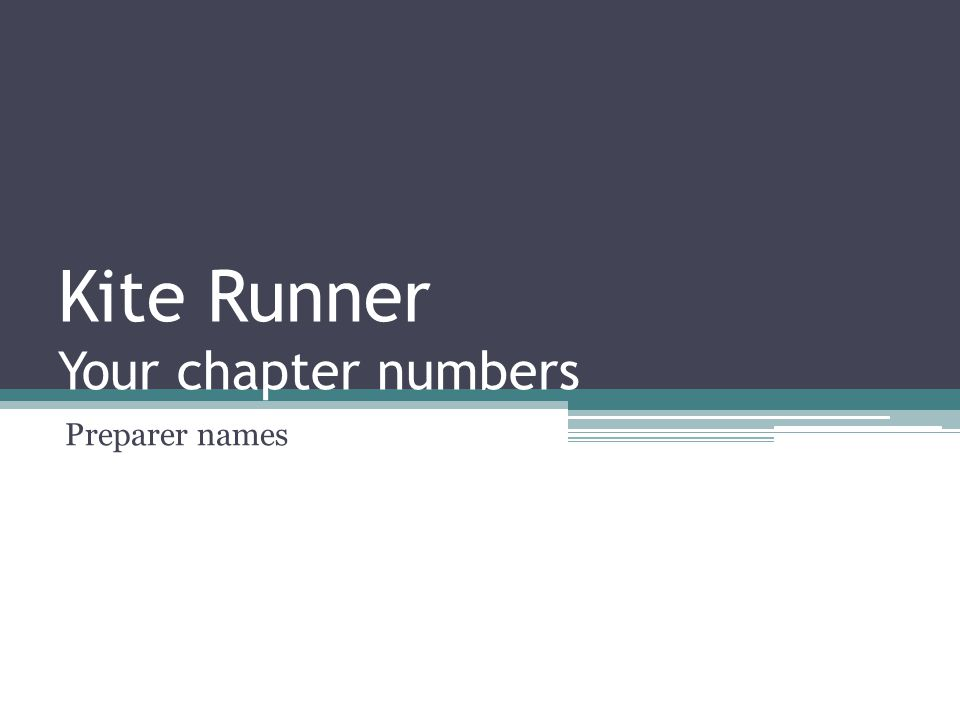 Kite Runner Your chapter numbers Preparer names