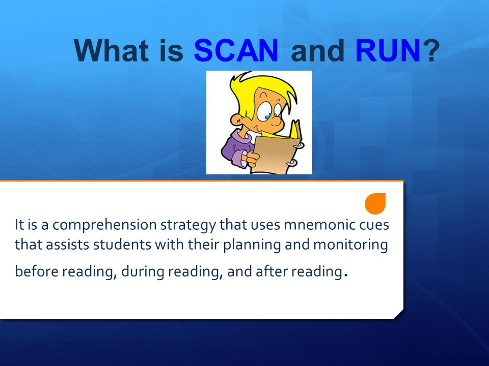 What is SCAN and RUN? It is a comprehension strategy that uses mnemonic cues that assists students with their planning and monitoring before reading,