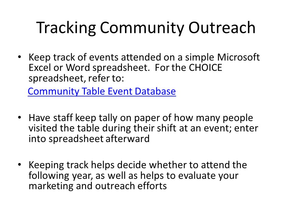 Tracking Community Outreach Keep track of events attended on a simple Microsoft Excel or Word spreadsheet.