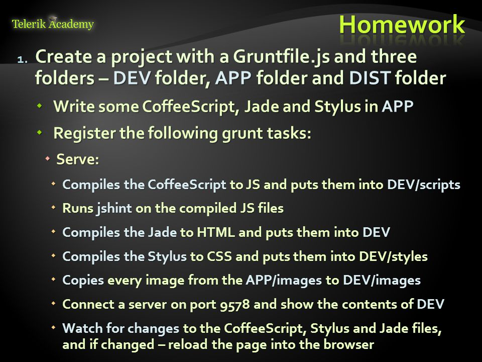 1. Create a project with a Gruntfile.js and three folders – DEV folder, APP folder and DIST folder  Write some CoffeeScript, Jade and Stylus in APP 