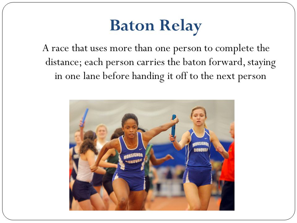 A race that uses more than one person to complete the distance; each person carries the baton forward, staying in one lane before handing it off to th