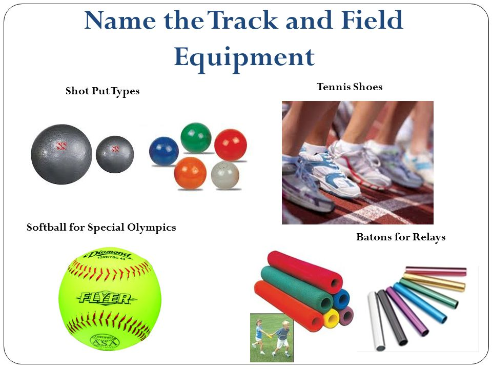 Name the Track and Field Equipment Softball for Special Olympics Tennis Shoes Shot Put Types Batons for Relays