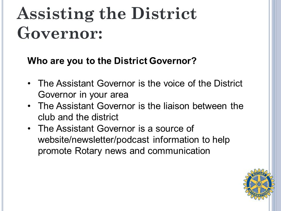 Assisting the District Governor: Who are you to the District Governor.