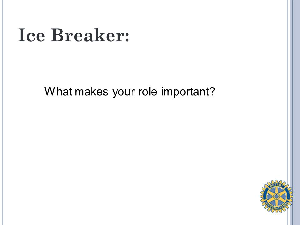 Ice Breaker: What makes your role important