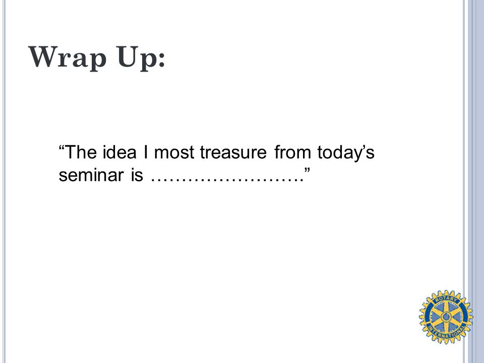 Wrap Up: The idea I most treasure from today's seminar is …………………….