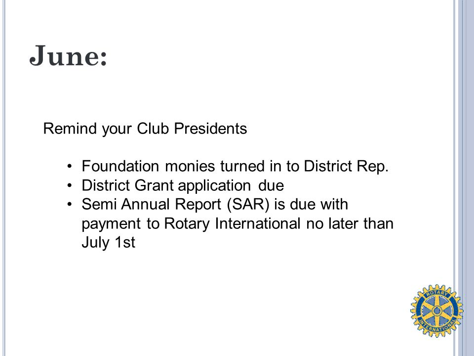 June: Remind your Club Presidents Foundation monies turned in to District Rep.