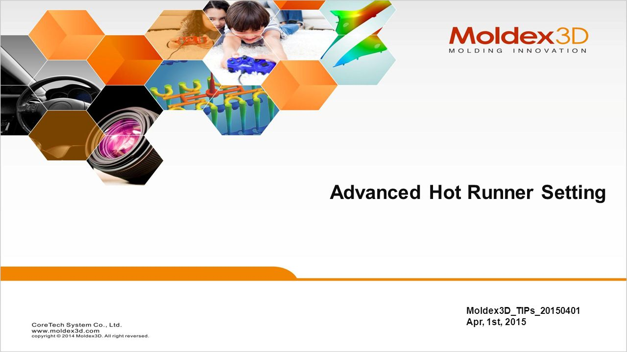 Moldex3D_TIPs_20150401 Apr, 1st, 2015 Advanced Hot Runner Setting
