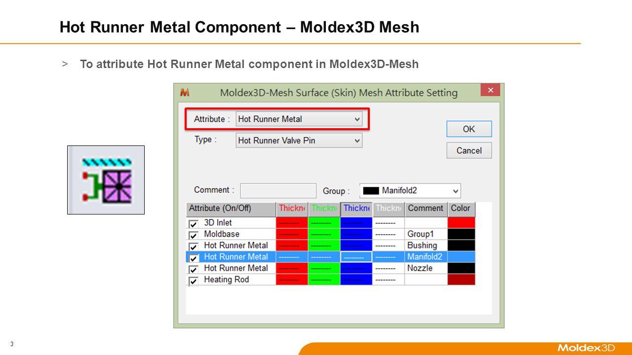 4 Hot Runner Metal Component – Designer >To attribute Hot Runner Metal component in Designer