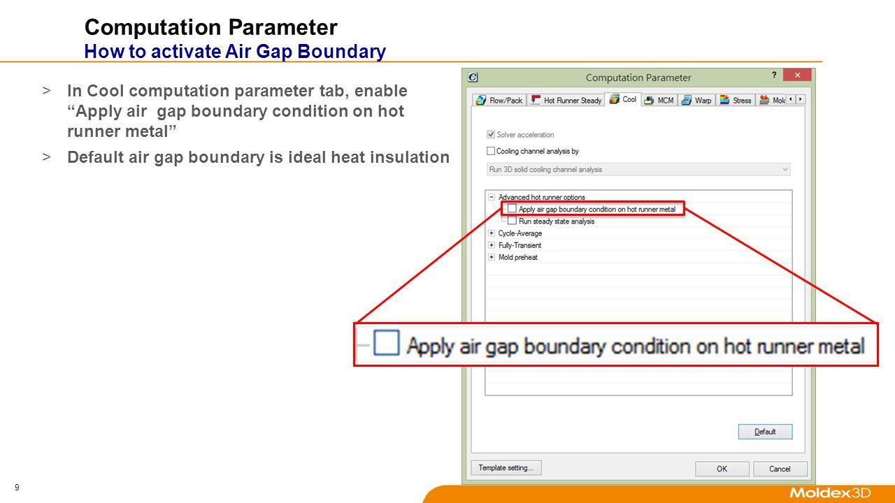 10 Heat Transfer Coefficient of Air Gap >Heat transfer coefficient of air gap can be adjusted in Filling/Packing Advanced Setting.