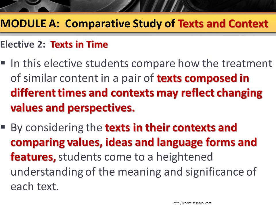 Texts and Context MODULE A: Comparative Study of Texts and Context Texts in Time Elective 2: Texts in Time texts composed in different times and contexts may reflect changing values and perspectives.