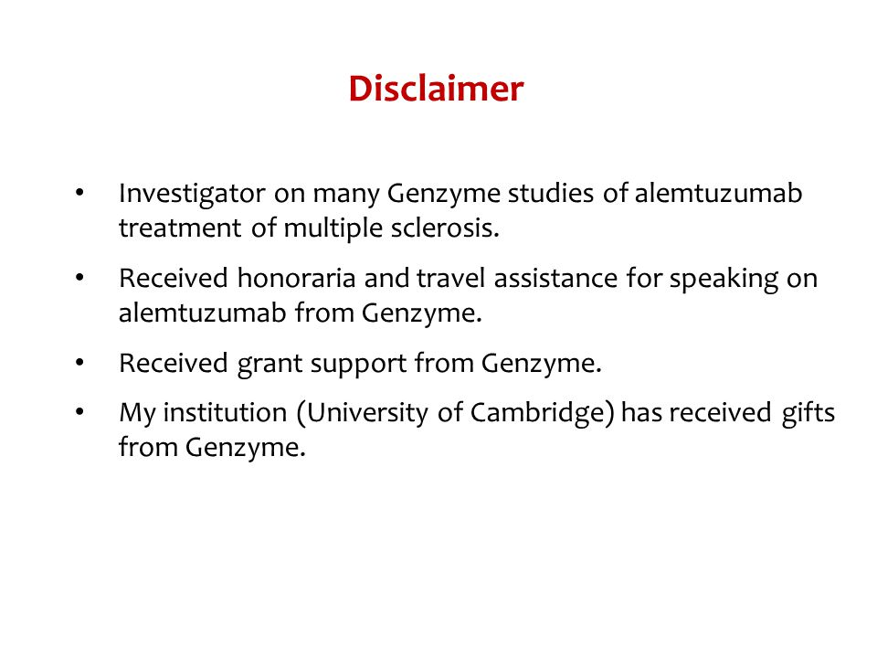 Disclaimer Investigator on many Genzyme studies of alemtuzumab treatment of multiple sclerosis. Received honoraria and travel assistance for speaking