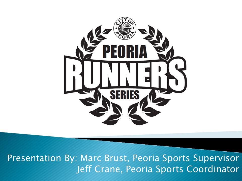 Presentation By: Marc Brust, Peoria Sports Supervisor Jeff Crane, Peoria Sports Coordinator
