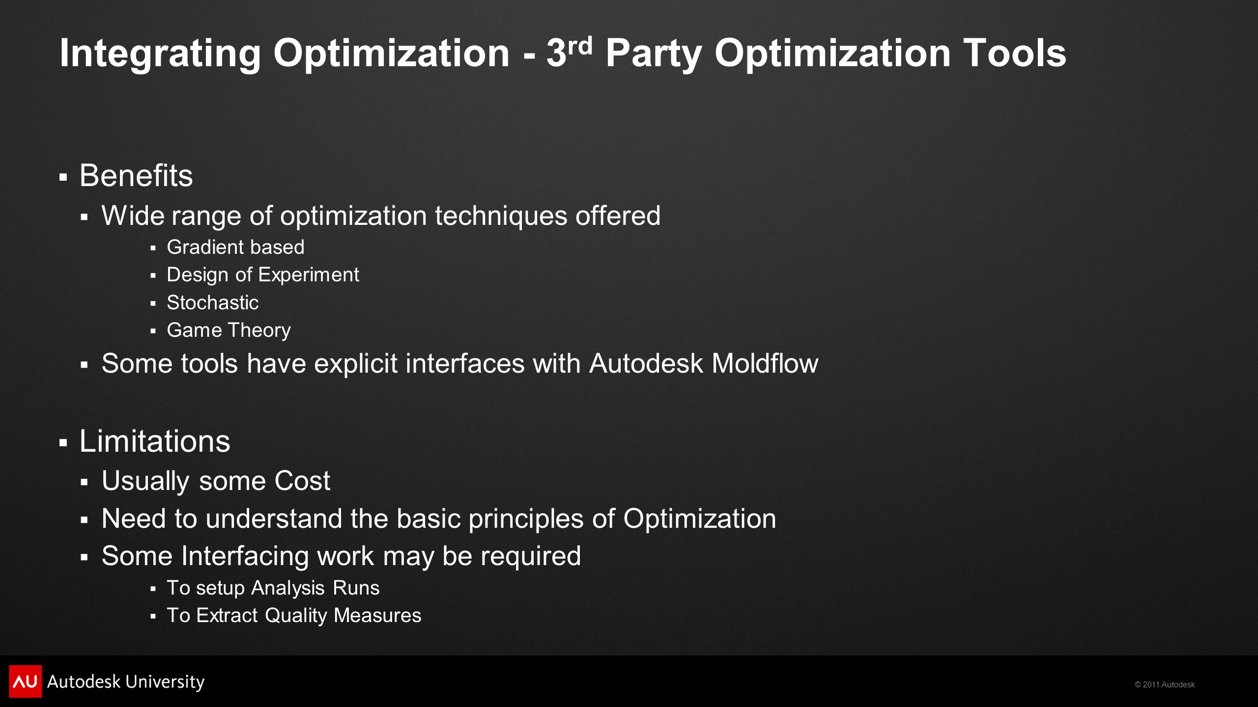 © 2011 Autodesk Integrating Optimization - 3 rd Party Optimization Tools  Benefits  Wide range of optimization techniques offered  Gradient based 