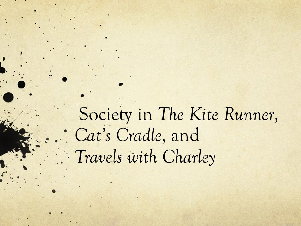 Society in The Kite Runner, Cat's Cradle, and Travels with Charley