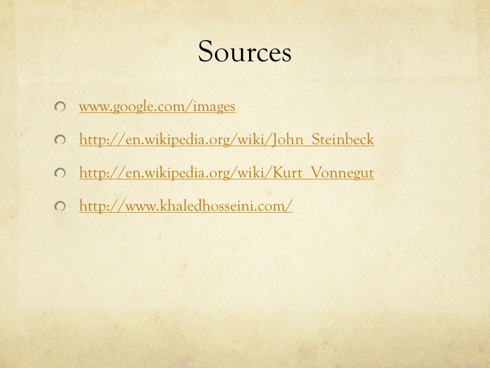 Sources www.google.com/images http://en.wikipedia.org/wiki/John_Steinbeck http://en.wikipedia.org/wiki/Kurt_Vonnegut http://www.khaledhosseini.com/