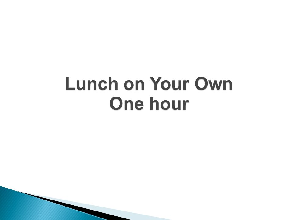 Lunch on Your Own One hour