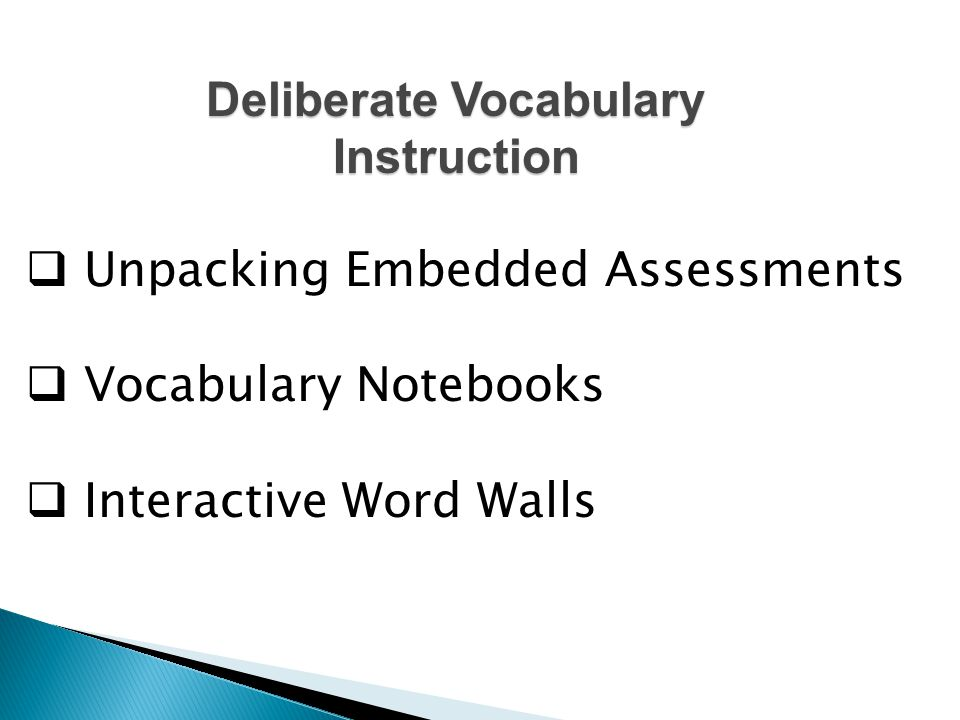 Deliberate Vocabulary Instruction  Unpacking Embedded Assessments  Vocabulary Notebooks  Interactive Word Walls