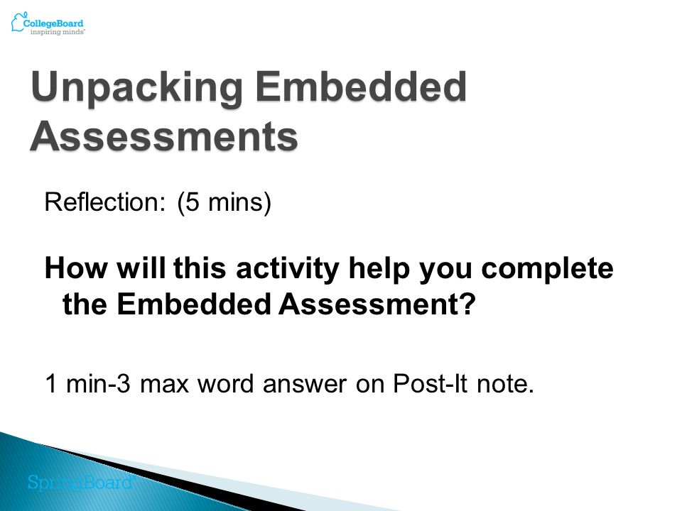 Formative Assessments Reflection: (5 mins) How will these activities help you complete the Embedded Assessment.