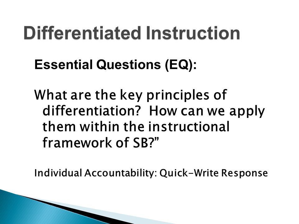 Differentiated Instruction Essential Questions (EQ): What are the key principles of differentiation.