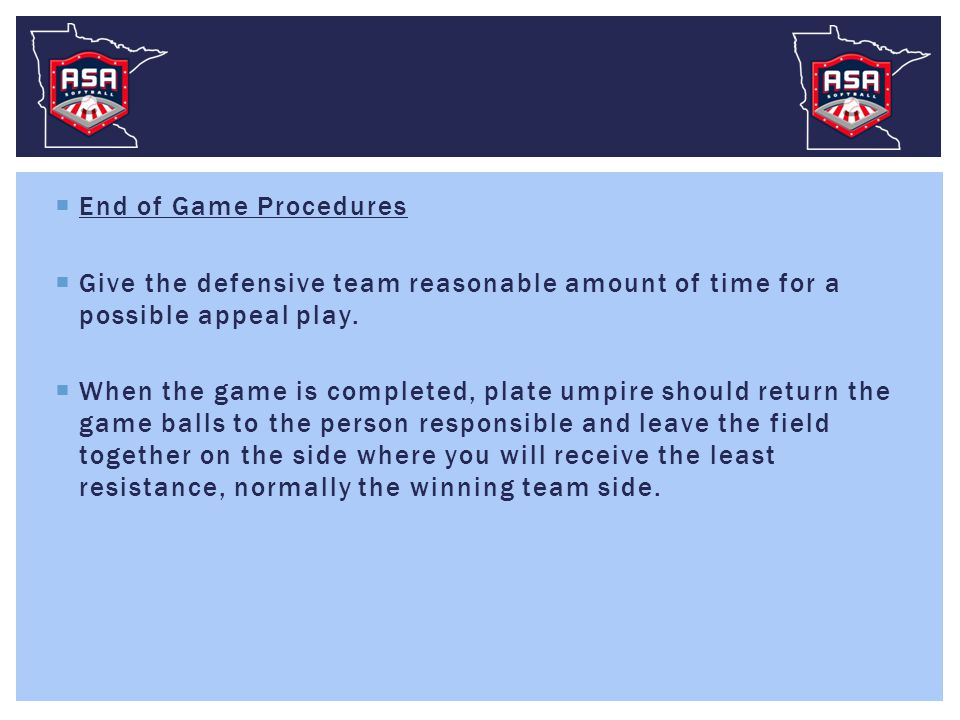 End of Game Procedures  Give the defensive team reasonable amount of time for a possible appeal play.