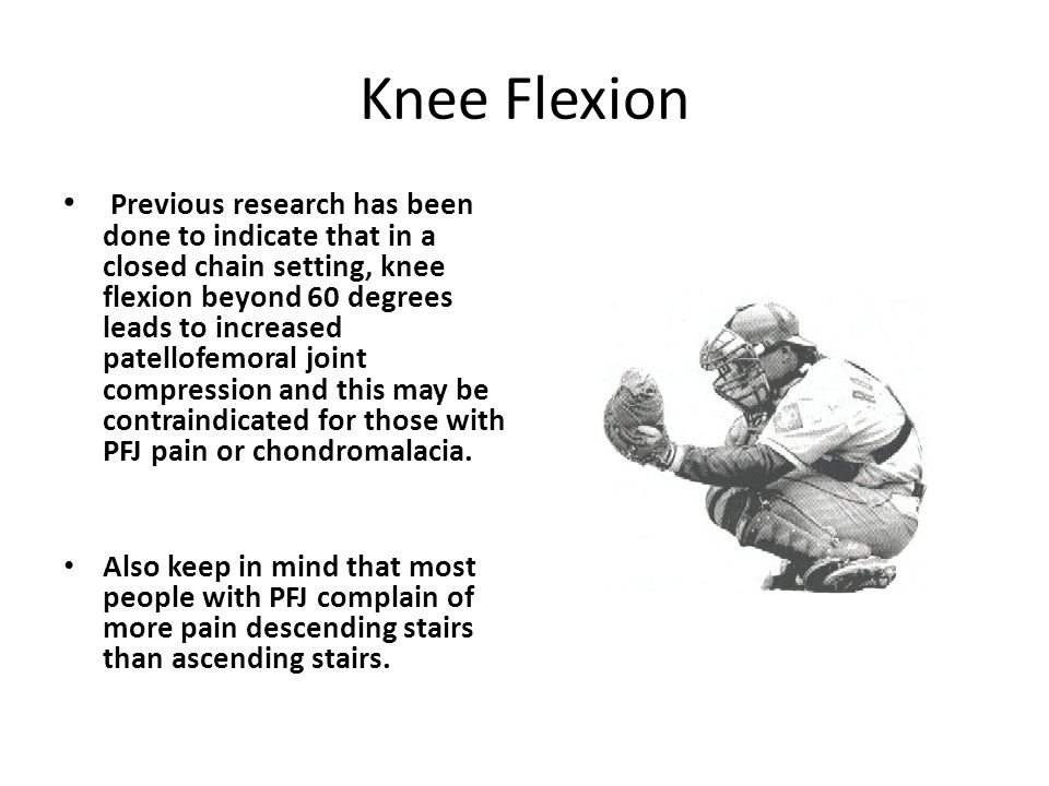 Knee Flexion Previous research has been done to indicate that in a closed chain setting, knee flexion beyond 60 degrees leads to increased patellofemo