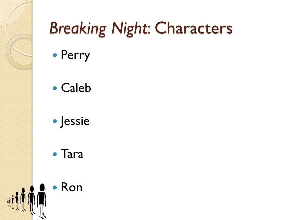 Breaking Night: Characters Perry Caleb Jessie Tara Ron
